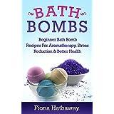 Bath Bombs: Beginner Bath Bomb Recipes For Aromatherapy, Stress Teduction & Better Health (Bath Bombs, Bath Bomb Recipes, Bath Bombs For Beginners, Essential Oils, Aromatherapy, Stress Reduction)