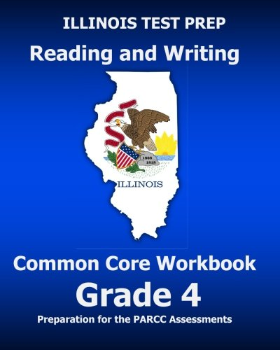 ILLINOIS TEST PREP Reading and Writing Common Core Workbook Grade 4: Preparation for the PARCC Assessments