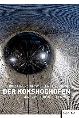 Der Kokshochofen: Entstehung, Entwicklung und Erfolg von 1709 bis in die Gegenwart
