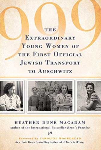 999: The Extraordinary Young Women of the First Official Jewish Transport to Auschwitz by [Macadam, Heather Dune]