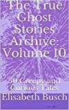 The True Ghost Stories Archive: Volume 10: 50