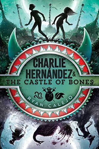 Charlie Hernández & the Castle of Bones (Charlie Hernandez) (Charlie Bone And The Castle Of Mirrors)