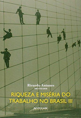 Riqueza e Miséria do Trabalho no Brasil 3 - Coleção Mundo do Trabalho