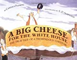 A Big Cheese for the White House, Candace Fleming, 0374406278