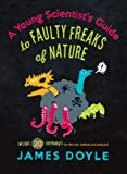 A Young Scientist's Guide to Faulty Freaks of Nature, James Doyle, 1423624556
