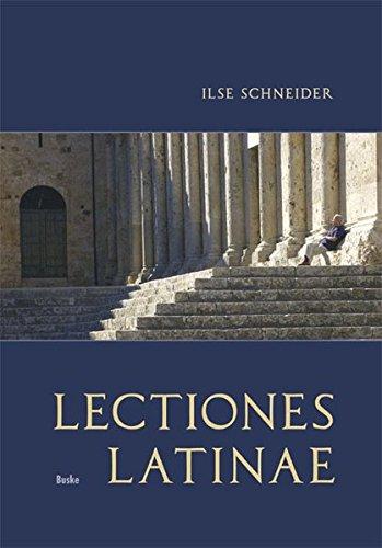 Lectiones Latinae: Lateinisches Lehrbuch für Erwachsene mit einem grammatischen Anhang und einem Schlüssel zu den Übungen