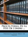 Procès-Verbal de la Fête de L'Ordre, Grand Freemasons Grand Orient De France, 1146965567
