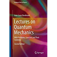 Lectures on Quantum Mechanics: With Problems, Exercises and their Solutions