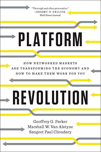 Platform Revolution: How Networked Markets Are Transforming the Economyand How to Make Them Work for You (English Edition)