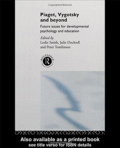 Piaget, Vygotsky & Beyond: Central Issues in Developmental Psychology and Education