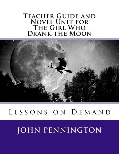 Teacher Guide and Novel Unit for The Girl Who Drank the Moon: Lessons on Demand