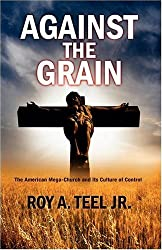 Against The Grain: The American Mega Church and its Culture of Control