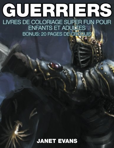 Guerriers: Livres De Coloriage Super Fun Pour Enfants Et Adultes (Bonus: 20 Pages de Croquis) (French Edition) pdf