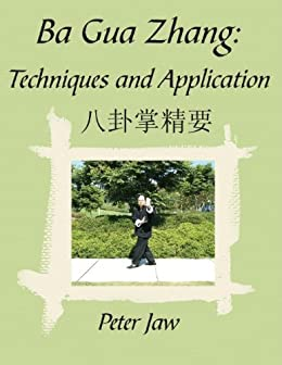Ba Gua Zhang: Techniques and Application