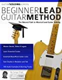 Beginner Lead Guitar Method: The Natural Path to Musical Lead Guitar Soloing (Guitar School)