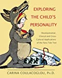 Exploring the Child's Personality : Developmental, Clinical and Cross-Cultural Applications of the Fairy Tale Test, Coulacoglou, Carina, 039807805X