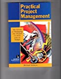 Practical Project Management : Secrets of Managing Any Project on Time and on Budget, Dobson, Michael Singer, 1572940158