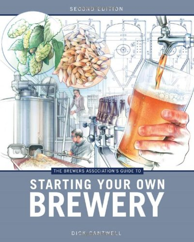 The Brewers Association's Guide to Starting Your Own Brewery by Dick Cantwell