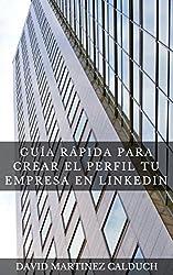 Guía Rápida para Crear el Perfil tu Empresa en LinkedIn: Aumenta la visibilidad de tu empresa (Spanish Edition)