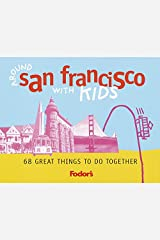 Fodor's Around San Francisco with Kids, 1st Edition: 68 Great Things to Do Together (Travel Guide)