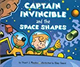 Captain Invincible and the Space Shapes, Stuart J. Murphy and Remy Simard, 0060280220