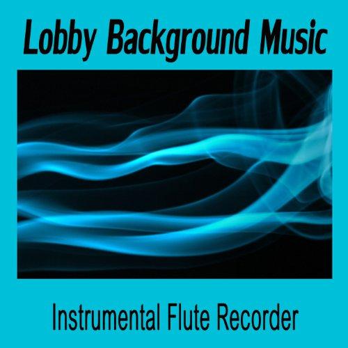 Lobby Background Music: Instrumental Flute Recorder