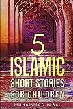 5 Islamic Short Stories for Children: Volume 1