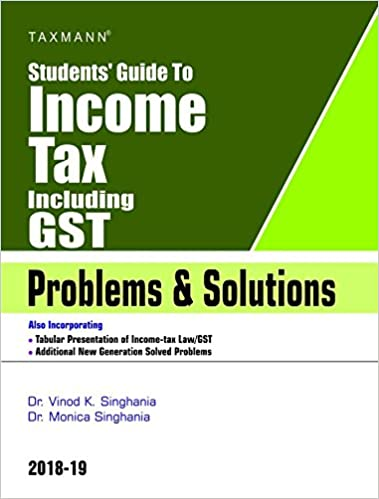 Students' Guide to Income Tax Including GST -Problems & Solutions - by Dr. Vinod K Singhania (Author), Dr. Monica Singhania (Author)