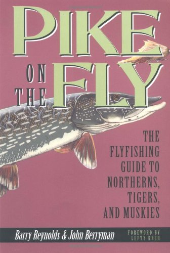 Pike on the Fly: The Flyfishermans Guide to Northerns, Tigers, and Muskies (Spring Creek Pr Bk) (Best Fly Fishing In Canada)
