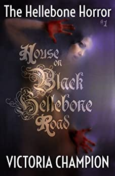 House on Black Hellebone Road (The Hellebone Horror Book 1) by [Champion, Victoria]