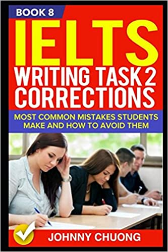 Ielts Writing Task 2 Corrections: Most Common Mistakes Students Make And How To Avoid Them (Book 8)