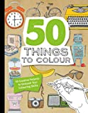 img - for 50 Things to Colour: 50 Creative Projects to Unleash Your Colouring Skills book / textbook / text book