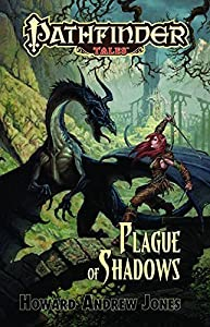 Pathfinder Tales: Plague of Shadows by Howard Andrew Jones (2011-03-15)