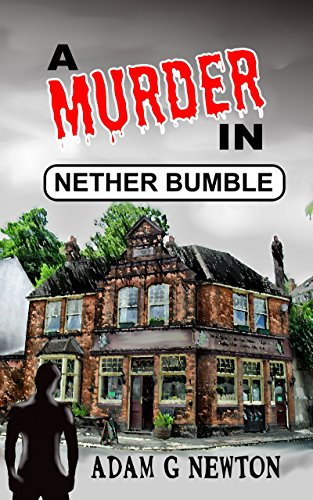 A Murder in Nether Bumble by [Newton, Adam G]