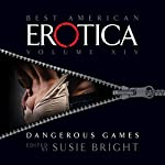 The Best American Erotica, Volume 14: Dangerous Games | Susie Bright,Vanessa Baggott,Kim Wright