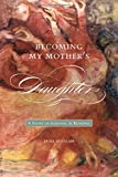 img - for Becoming My Mother s Daughter: A Story of Survival and Renewal (Life Writing) book / textbook / text book