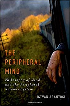 Book The Peripheral Mind Philosophy of Mind and the Peripheral Nervous System