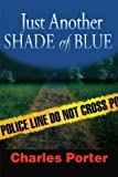 Just Another Shade of Blue, Charles Porter, 0595096581