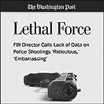 FBI Director Calls Lack of Data on Police Shootings 'Ridiculous,' 'Embarrassing' | Aaron C. Davis,Wesley Lowery