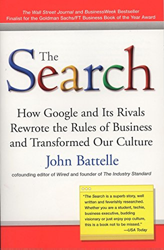 The Search: How Google and Its Rivals Rewrote the Rules of Business and Transformed Our Culture (Worlds Best Search Engine)