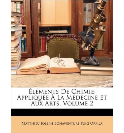 Lments de Chimie: Applique La Medicine Et Aux Arts, Volume 2 (Paperback)(English / French) - Common