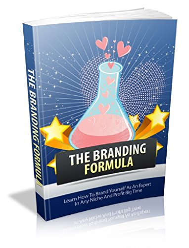The Branding Formula: Learn How To Brand Yourself As An Expert In Any Niche And Profit Big Time (English Edition)