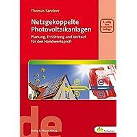 Netzgekoppelte Photovoltaikanlagen: Planung, Errichtung und Verkauf für den Handwerksprofi (de-Fachwissen)