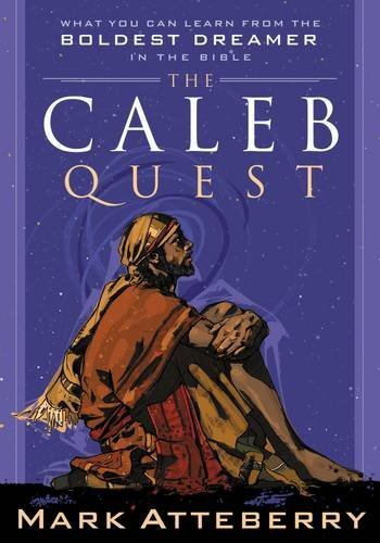 The Caleb Quest: What You Can Learn from the Boldest Dreamer in the Bible PDF