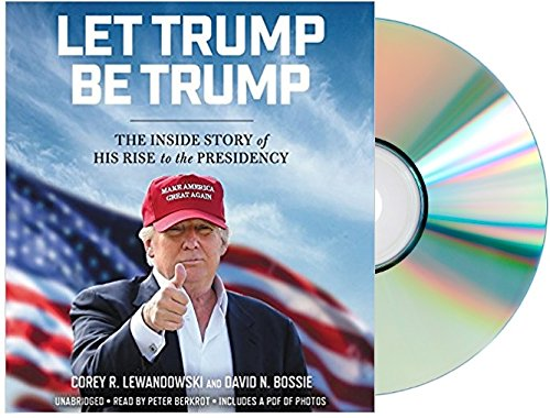 Book cover from [Let Trump Be Trump Audiobook](Let Trump Be Trump Audio CD]by Corey R. Lewandowski