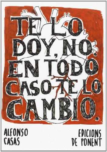 Descargar Libro Te Lo Doy, No. En Todo Caso Te Lo Cambio Alfonso Casas Moreno