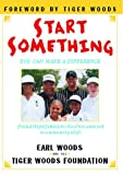 Start Something, Earl Woods and Tiger Woods Foundation Staff, 141653704X