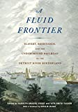 img - for A Fluid Frontier: Slavery, Resistance, and the Underground Railroad in the Detroit River Borderland (Great Lakes Books Series) book / textbook / text book