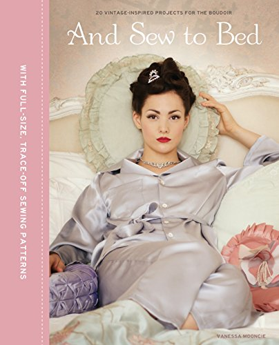 And Sew to Bed: 20 Vintage-Inspire Projects for the Boudoir by Brand: GMC Publications