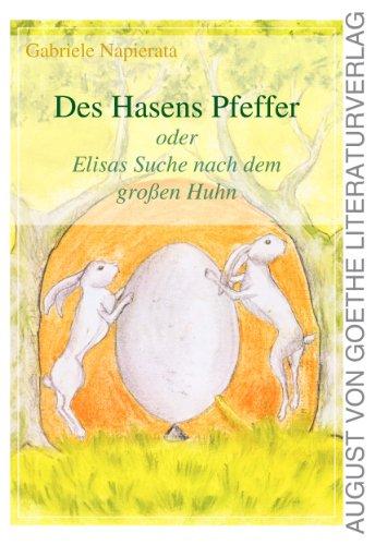 Des Hasens Pfeffer: Oder Elisas Suche nach dem großen Huhn (August von Goethe Literaturverlag) (German Edition)